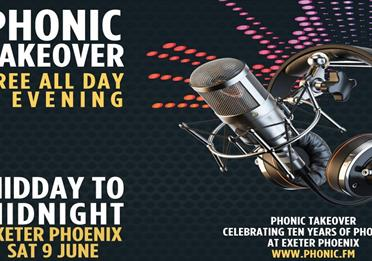 Exeter Phoenix - Phonic FM 10th Anniversary Event